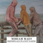 Expo Miriam Maes: Birthplace Planet Earth