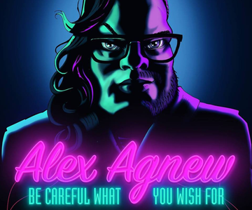 Alex Agnew - Be careful what you wish for