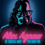 Alex Agnew - Be careful what you wish for - humor - (GEANNULEERD)